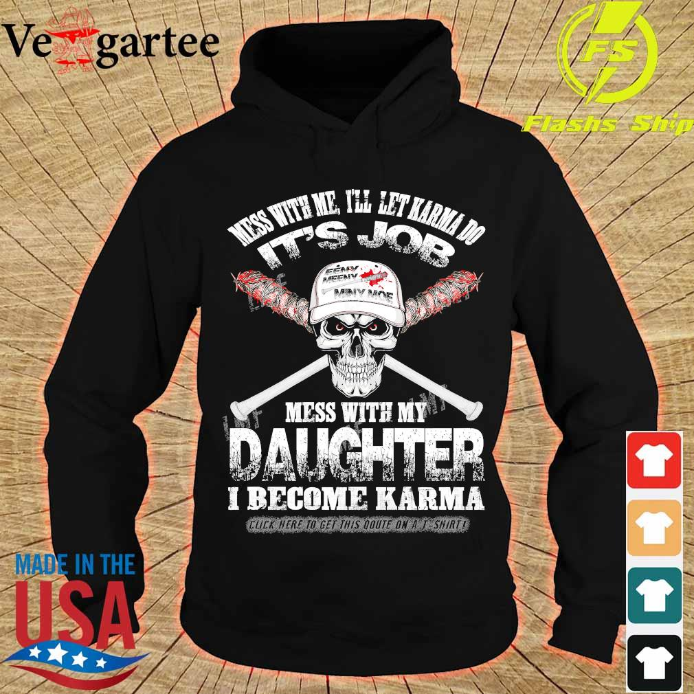 Skull Mess with me I'll let karma do Its job Mess with my daughter I become Karma s hoodie