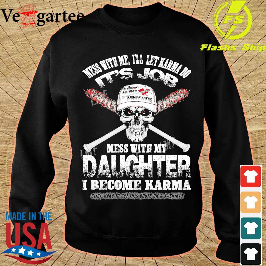 Skull Mess with me I'll let karma do Its job Mess with my daughter I become Karma s sweater