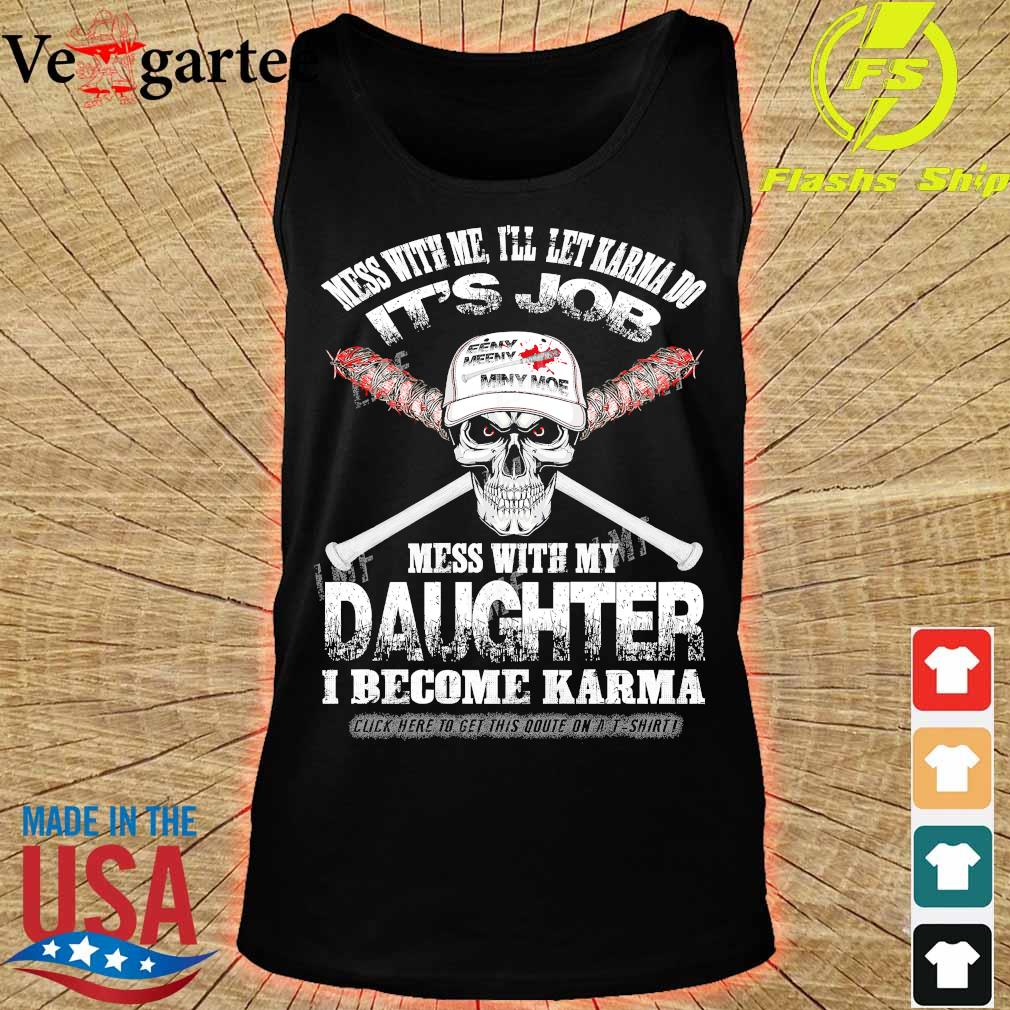 Skull Mess with me I'll let karma do Its job Mess with my daughter I become Karma s tank top