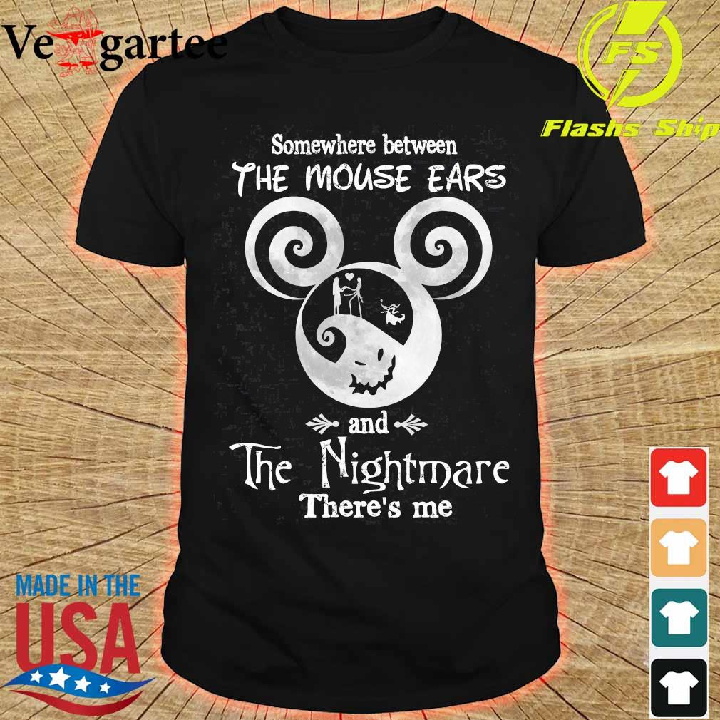 Somewhere between The Mouse Ears and The Nightmare there_s me shirt