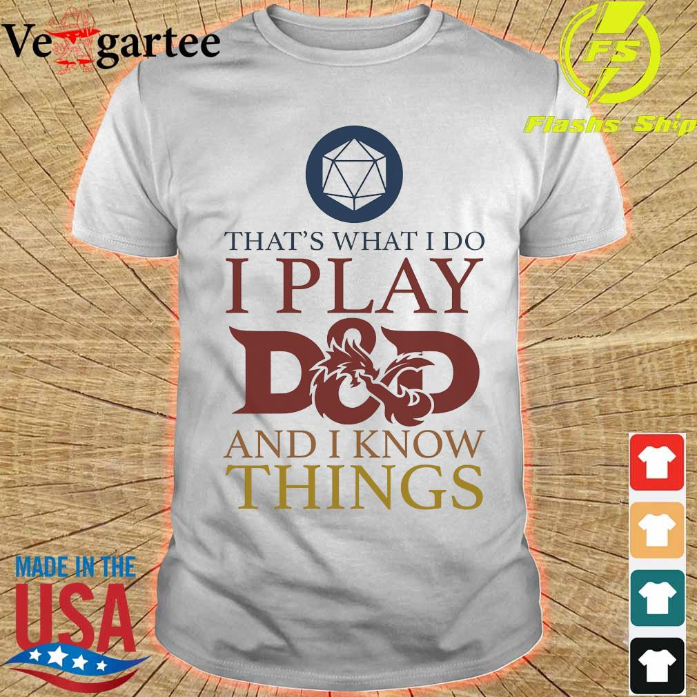 That's what I do I play D and D I know things shirt
