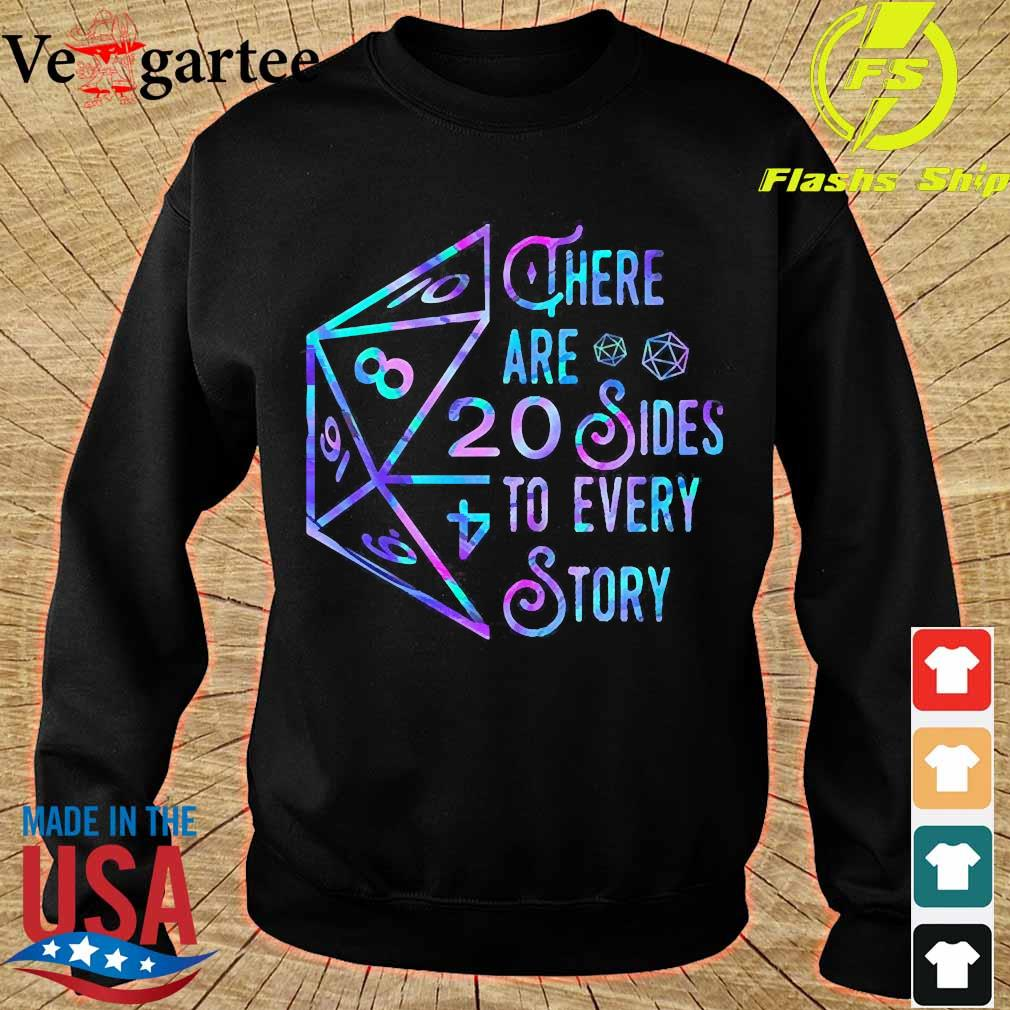 There are 20 sides to every story Shirt sweater