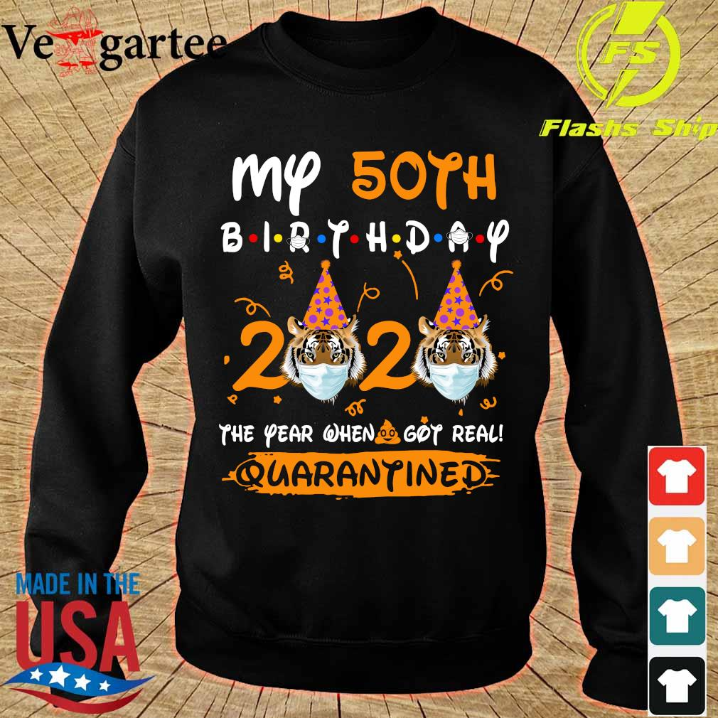Tiger My 50th birthday 2020 the year when shit got real quarantined T-s sweater