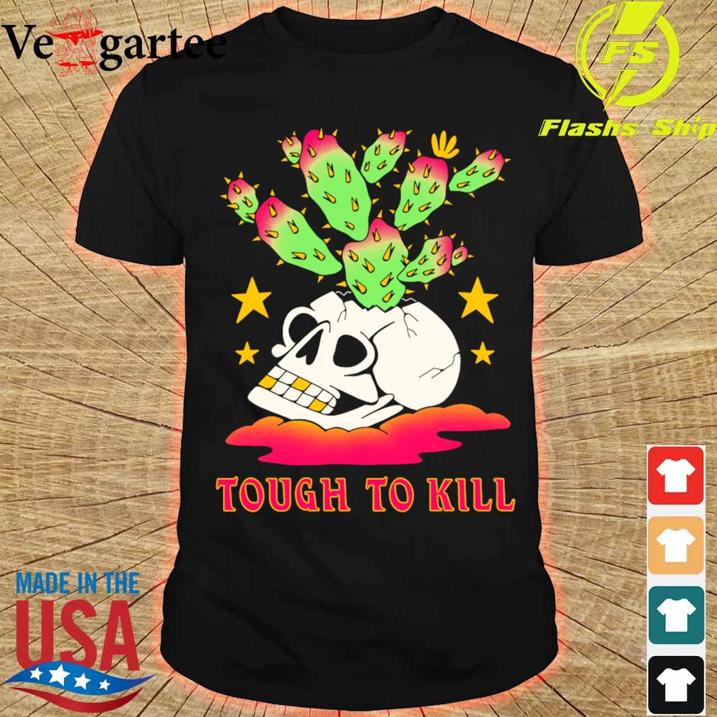 Tough to kill shirt