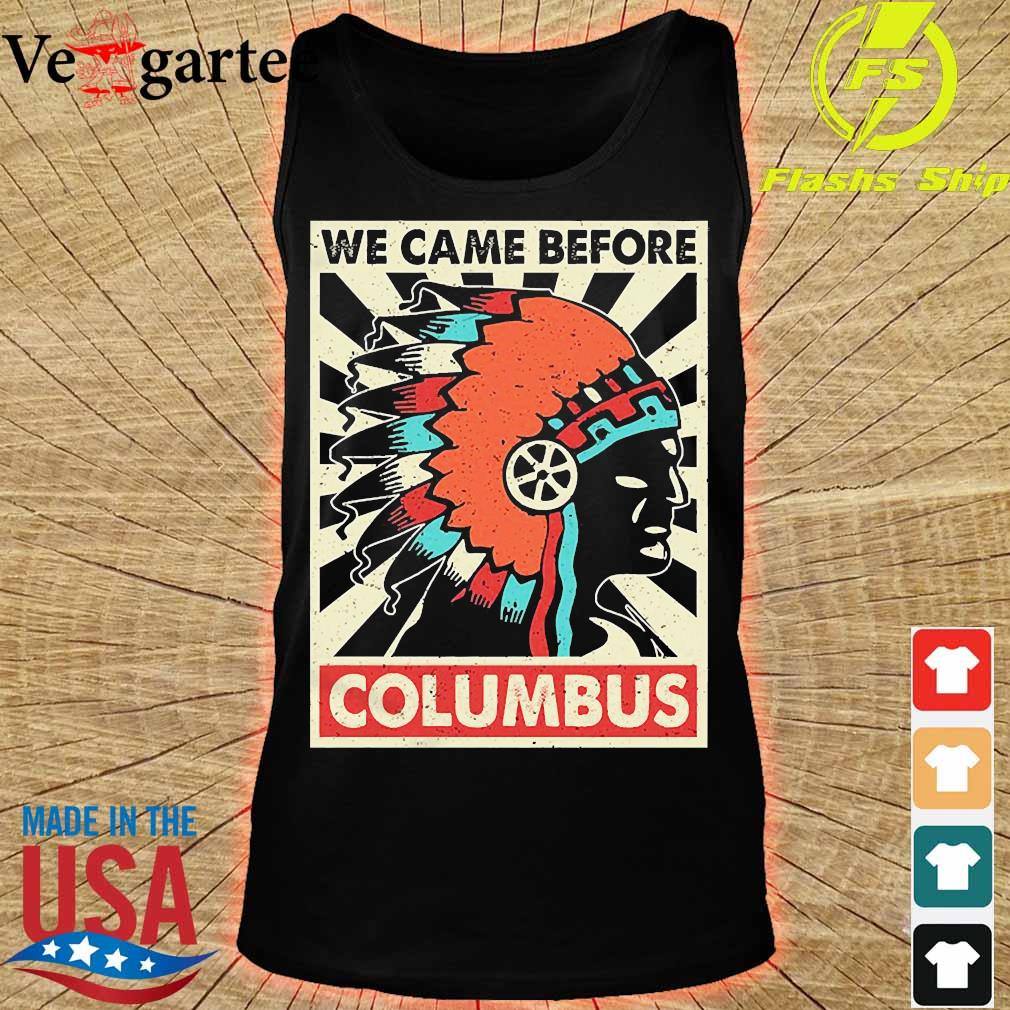 We came before Columbus s tank top