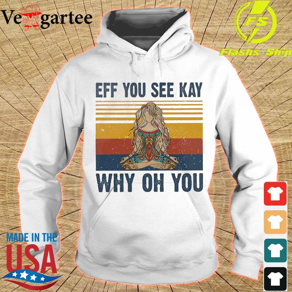 Yoga eff You see kay why oh you vintage tattooed womens Shirt hoodie