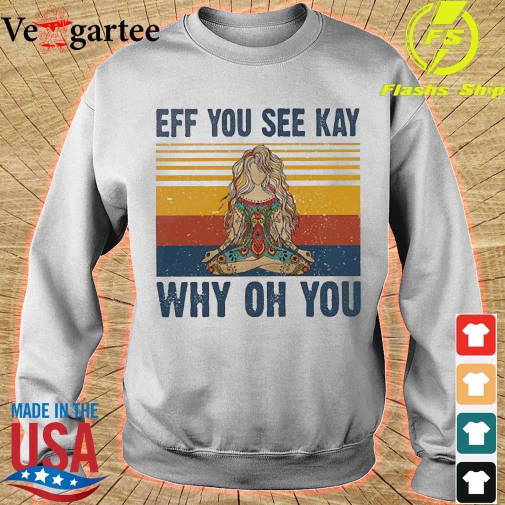 Yoga eff You see kay why oh you vintage tattooed womens Shirt sweater