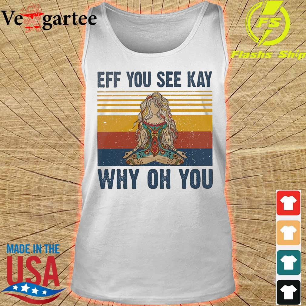 Yoga eff You see kay why oh you vintage tattooed womens Shirt tank top