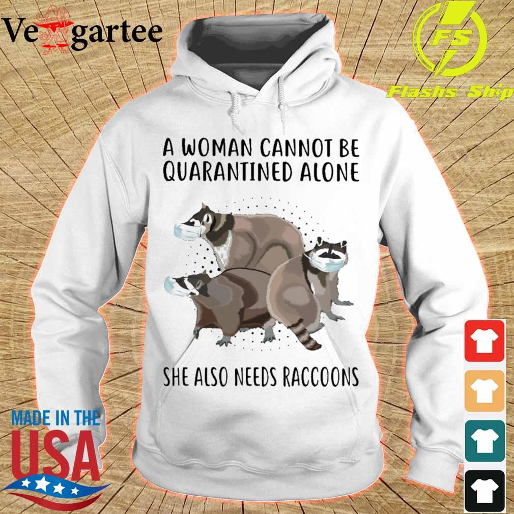 A woman cannot be quarantined alone she also needs Raccoons s hoodie