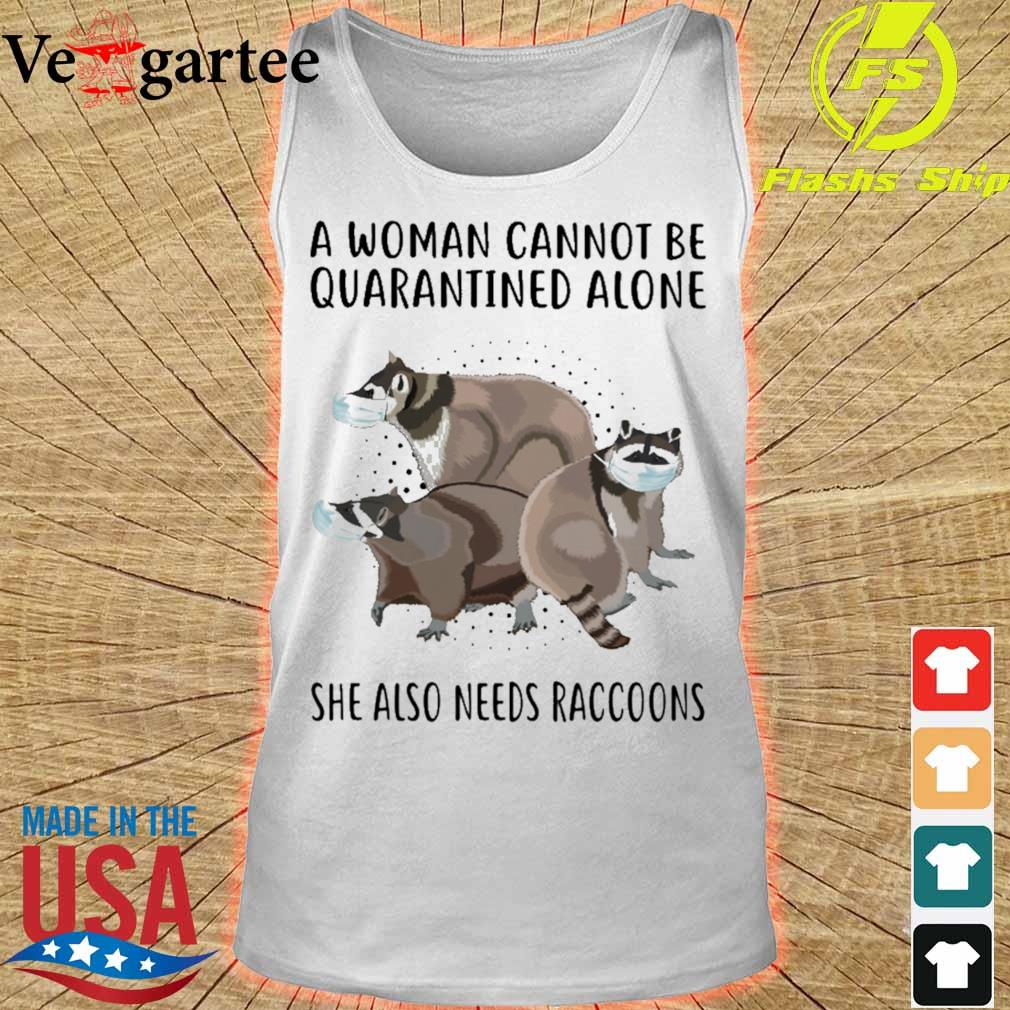 A woman cannot be quarantined alone she also needs Raccoons s tank top