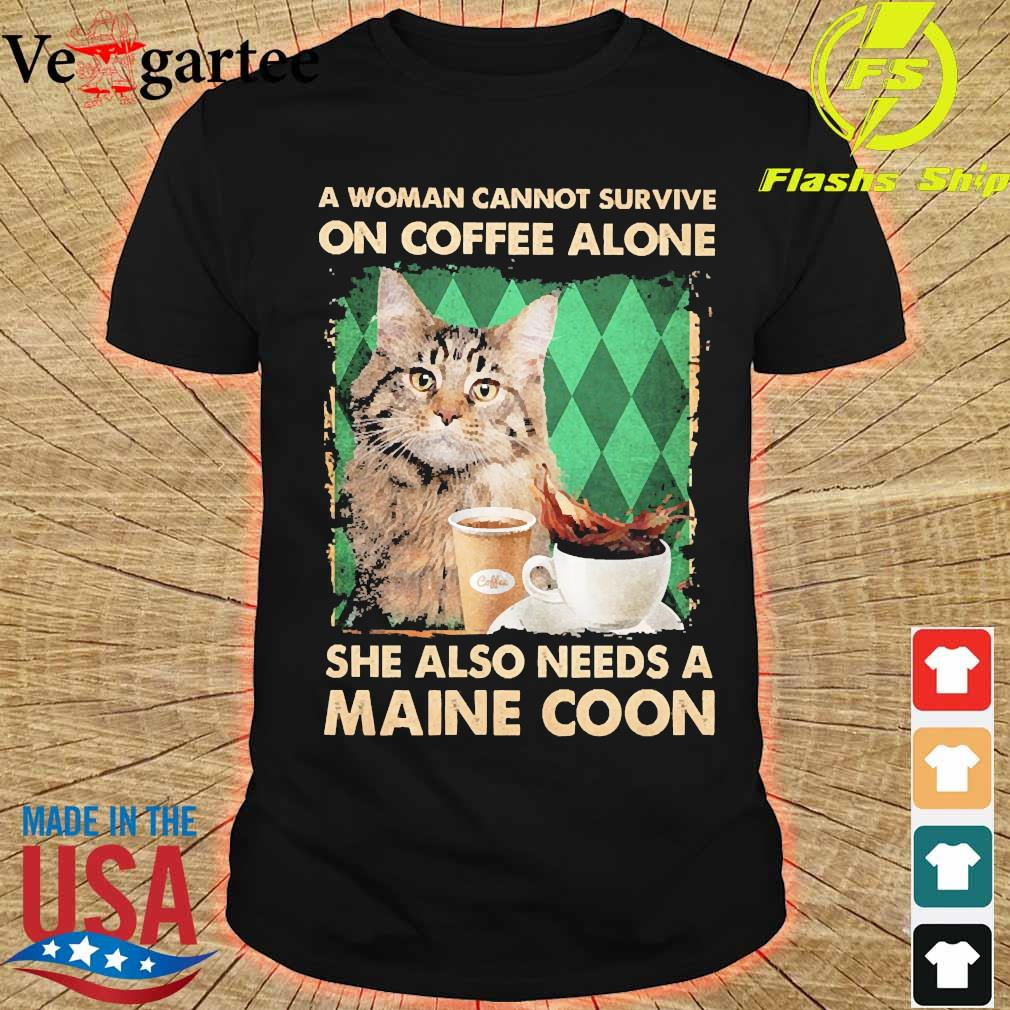 A woman cannot survive on coffee alone She also needs a maine coon shirt