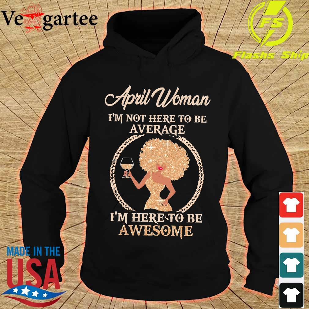 April woman I'm not here to be average I'm here to be awesome s hoodie