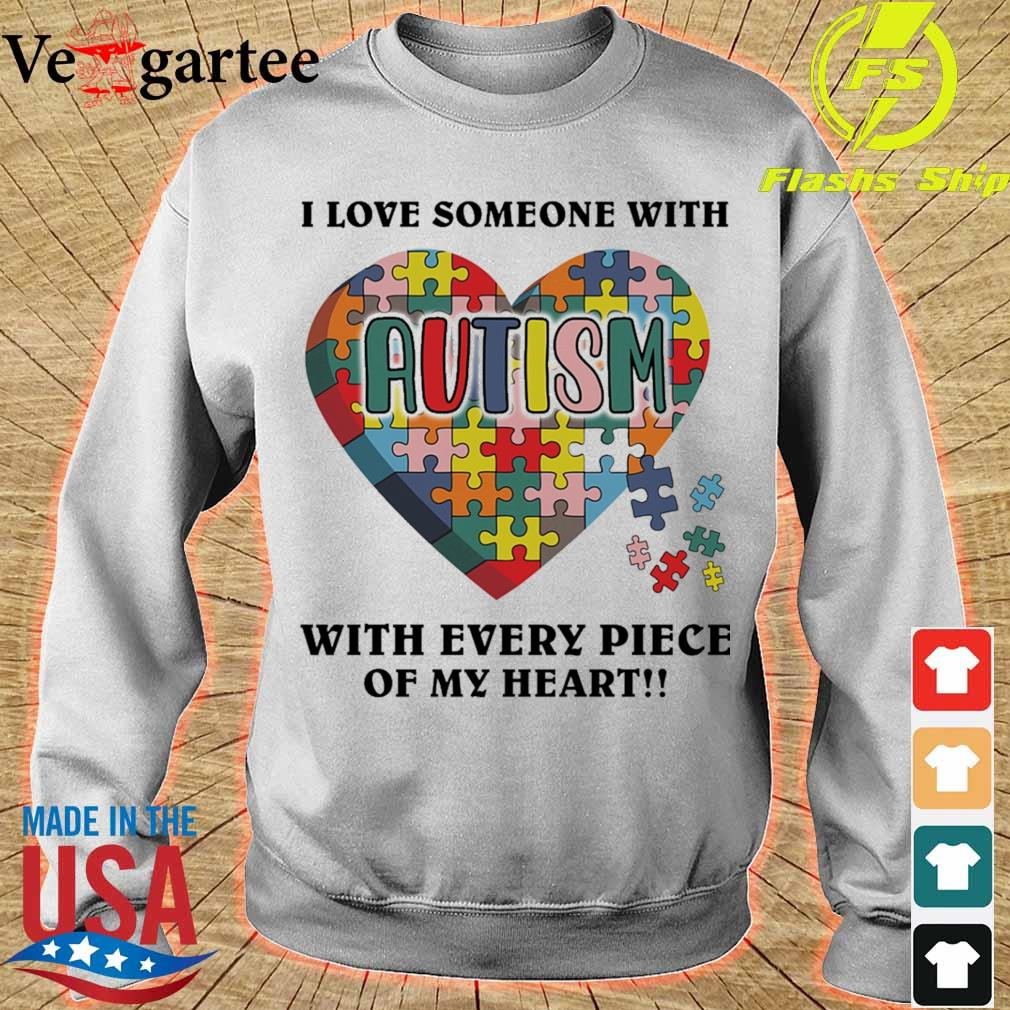 Autism i love someone with tith every piece of my heart s sweater