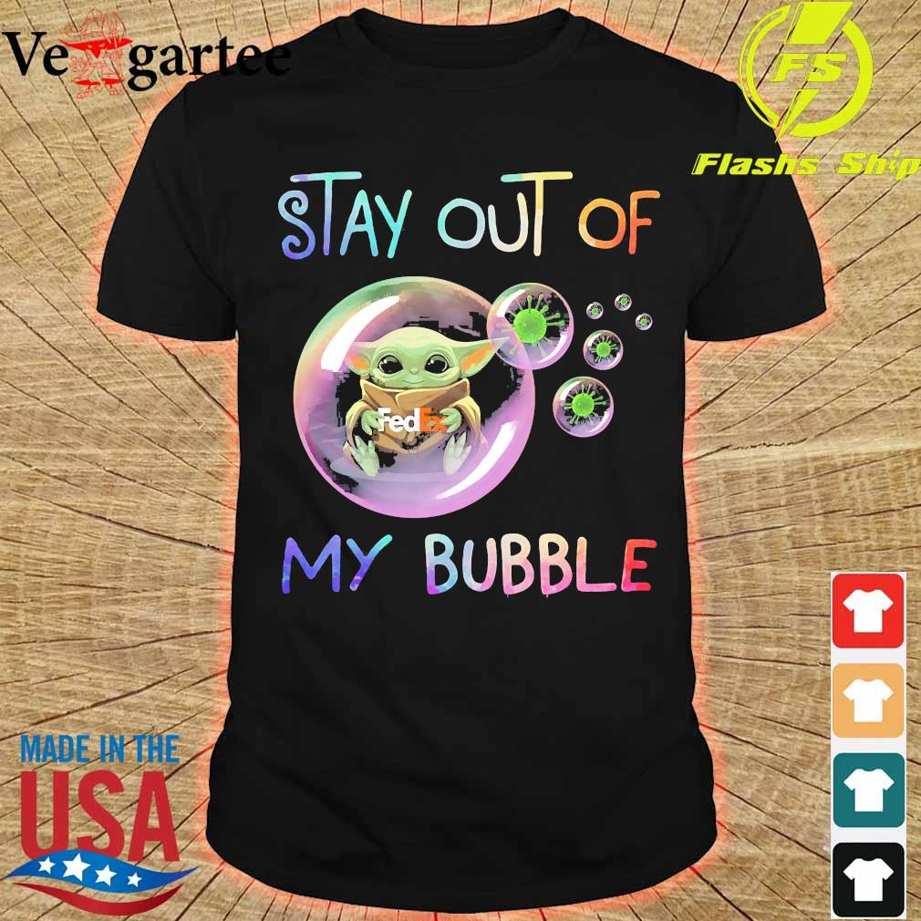 Baby Yoda hug Fedex stay out of my bubble shirt