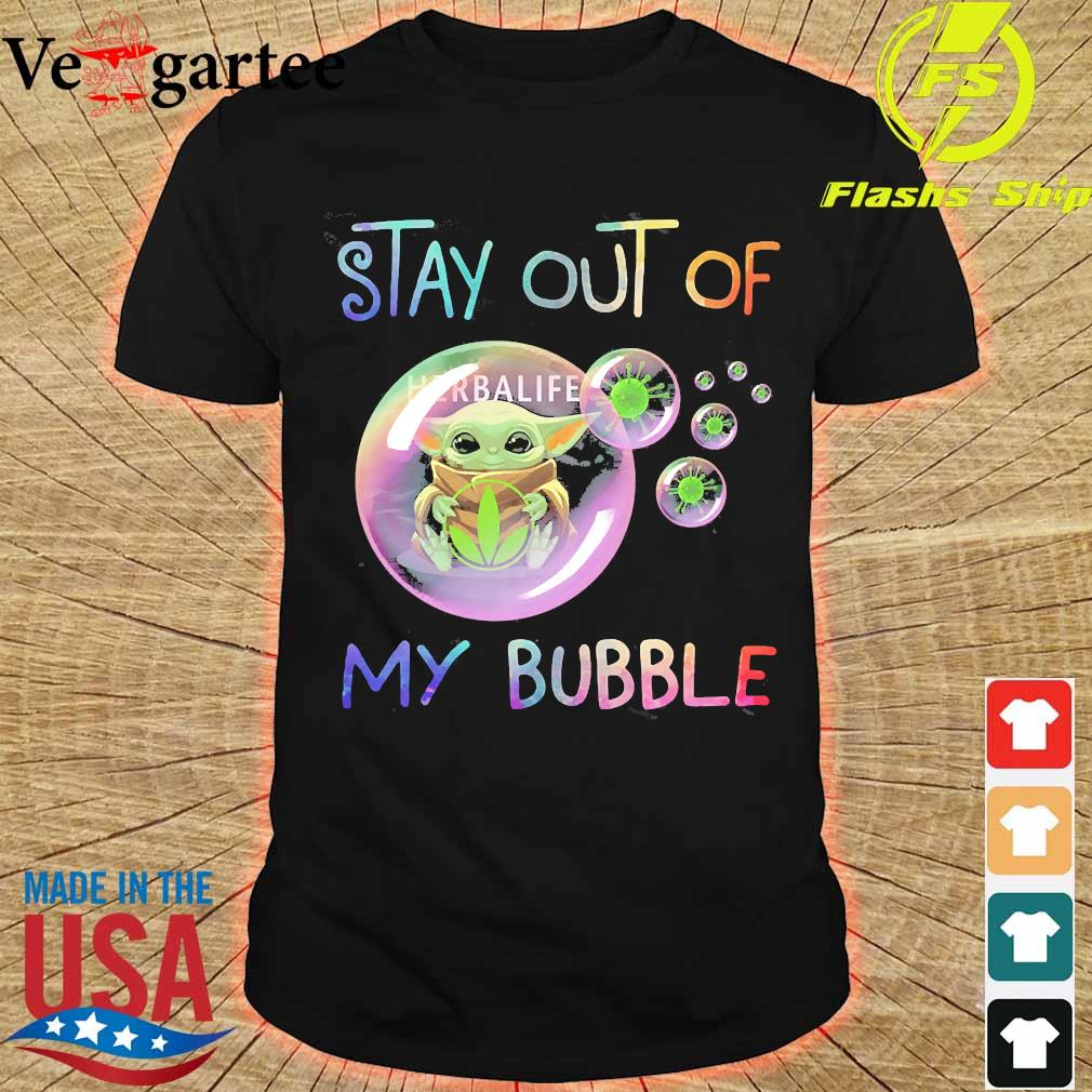 Baby Yoda hug Herbalife stay out of my bubble shirt