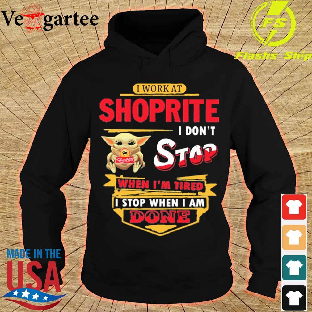 Baby Yoda hug i work at Shoprite i don't stop when i'm tired i stop when i am done s hoodie