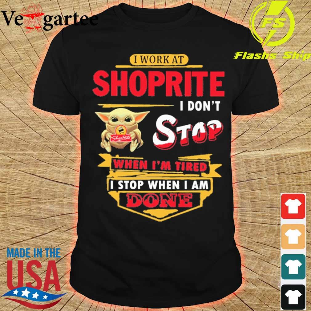 Baby Yoda hug i work at Shoprite i don't stop when i'm tired i stop when i am done shirt