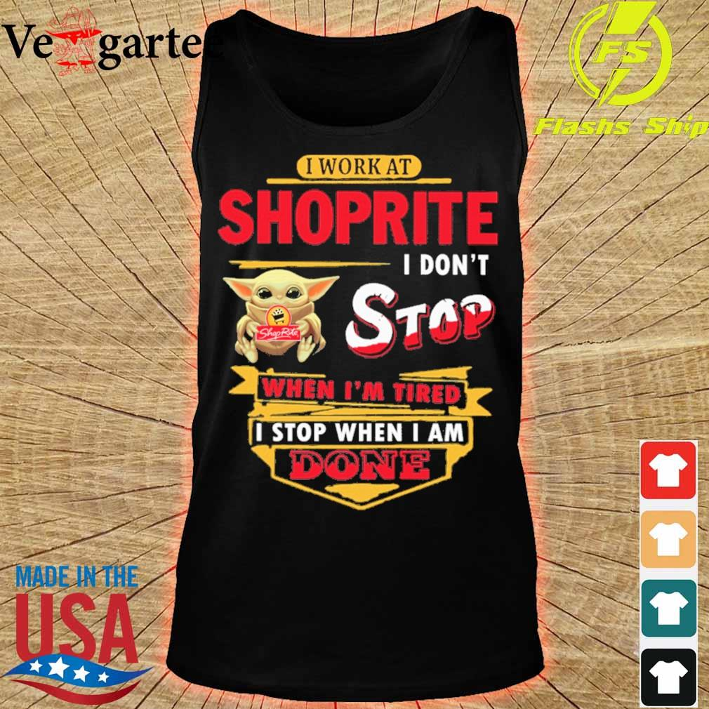 Baby Yoda hug i work at Shoprite i don't stop when i'm tired i stop when i am done s tank top