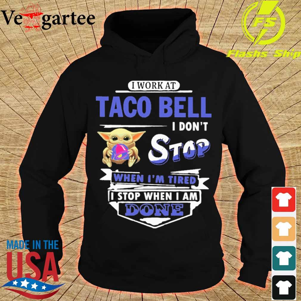 Baby Yoda hug i work at Taco Bell i don't stop when i'm tired i stop when i am done s hoodie