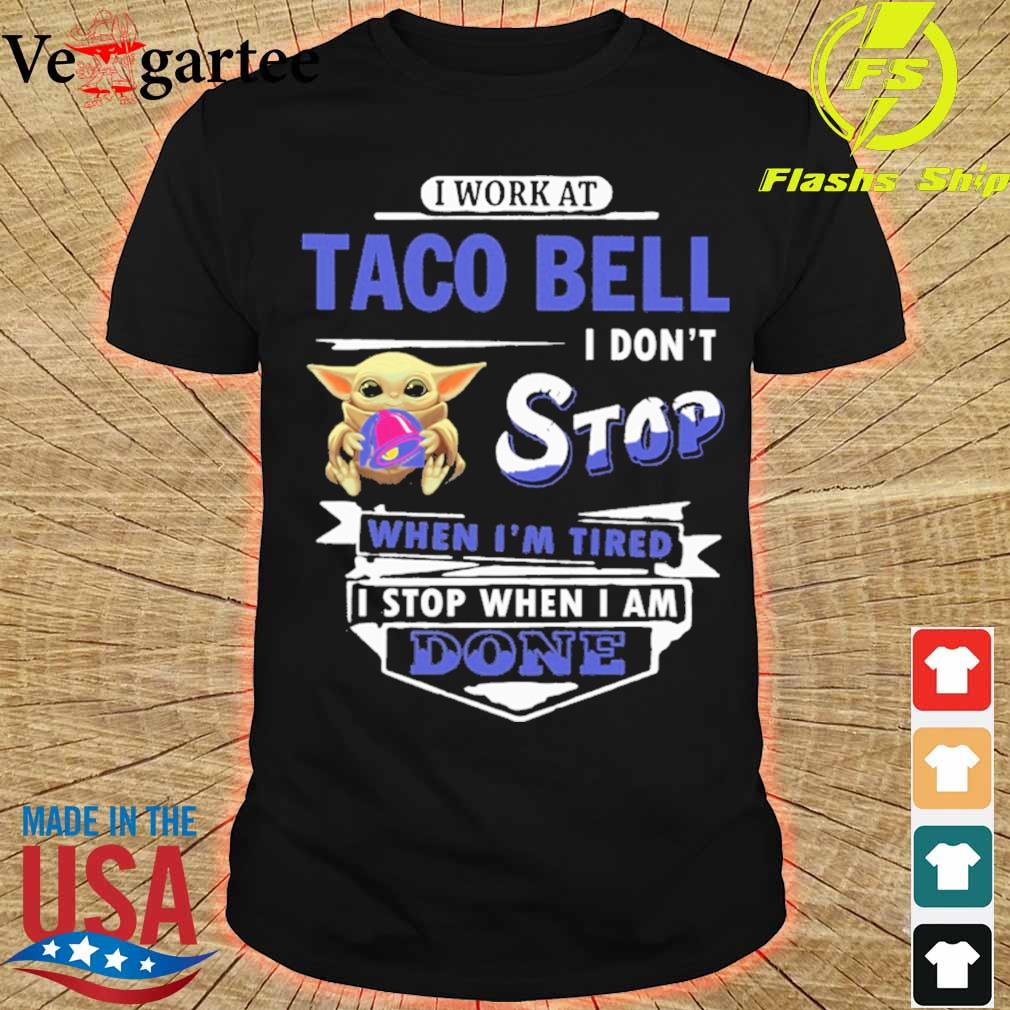 Baby Yoda hug i work at Taco Bell i don't stop when i'm tired i stop when i am done shirt