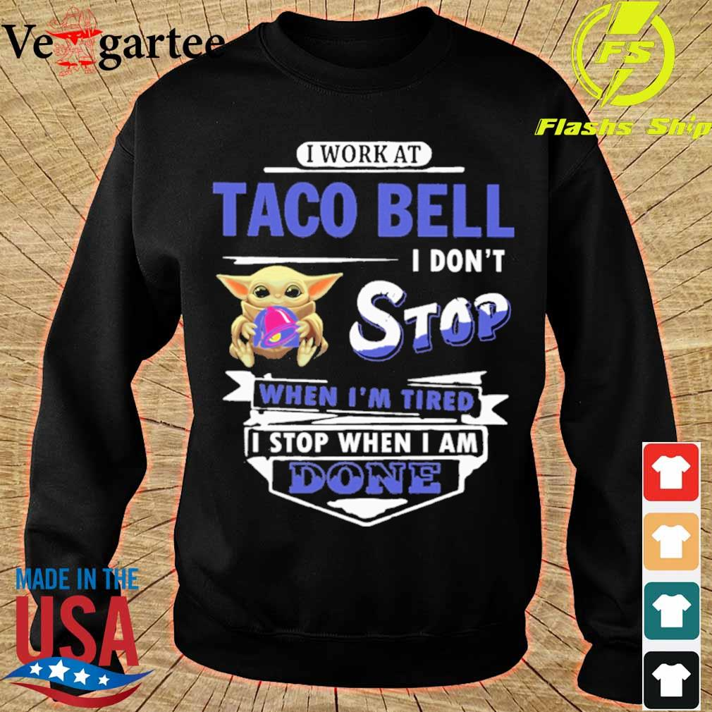 Baby Yoda hug i work at Taco Bell i don't stop when i'm tired i stop when i am done s sweater