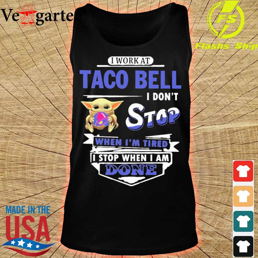 Baby Yoda hug i work at Taco Bell i don't stop when i'm tired i stop when i am done s tank top