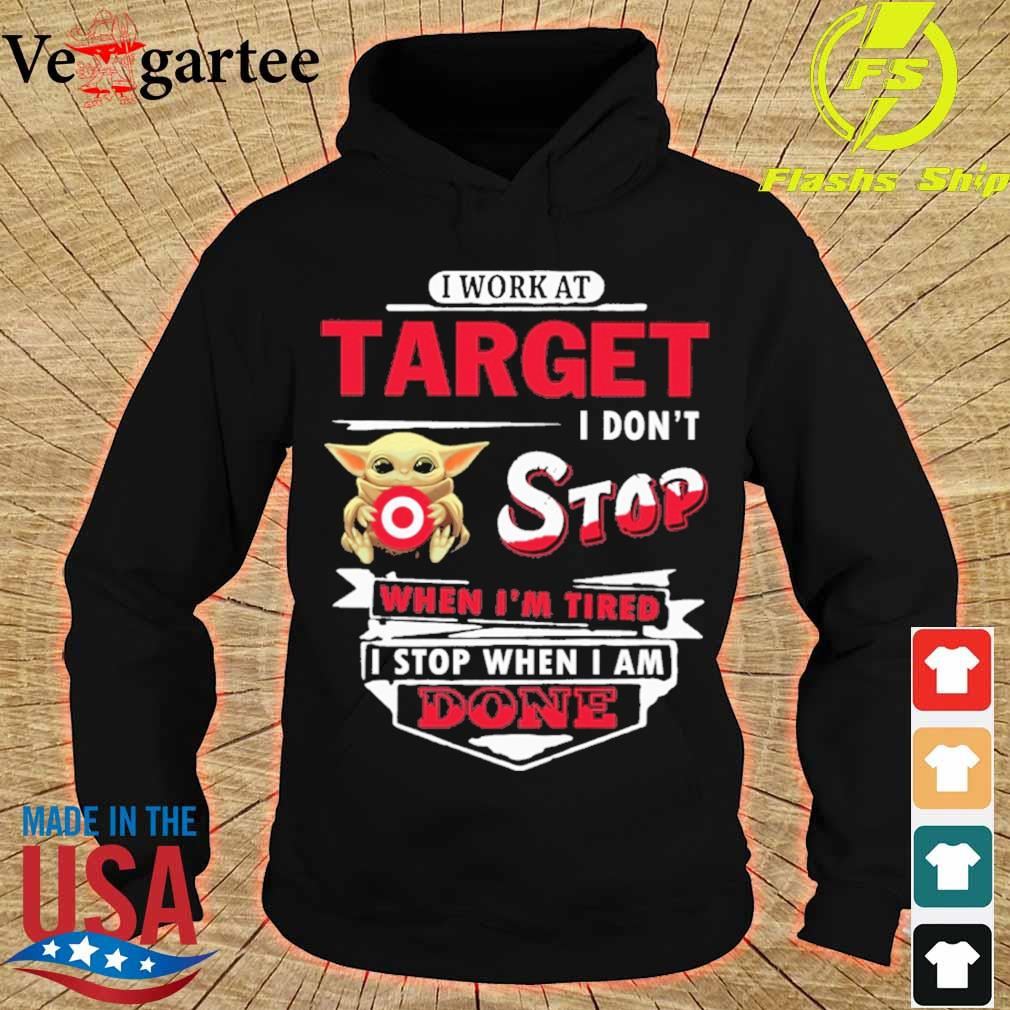 Baby Yoda hug i work at Target i don't stop when i'm tired i stop when i am done s hoodie