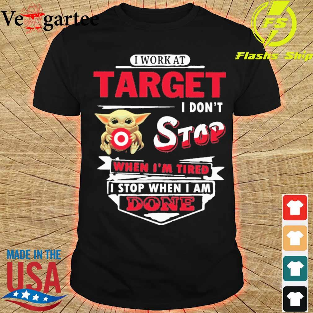 Baby Yoda hug i work at Target i don't stop when i'm tired i stop when i am done shirt