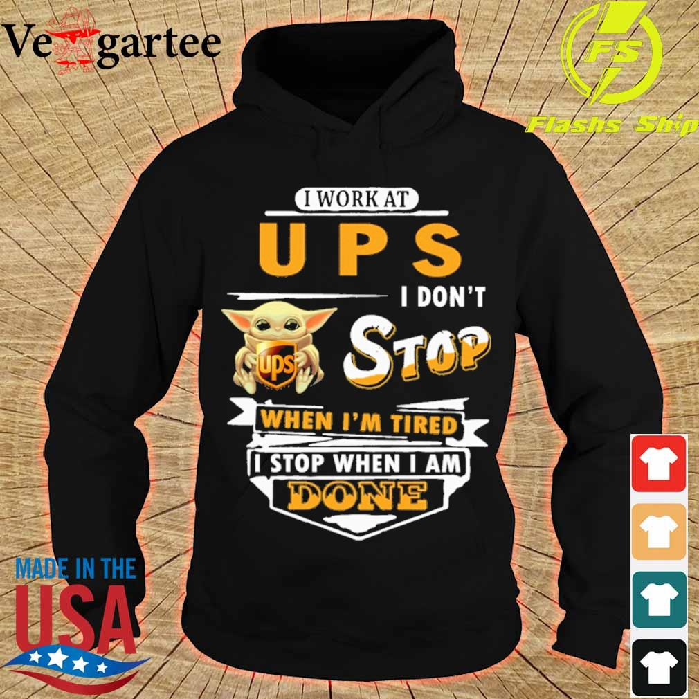 Baby Yoda hug i work at UPS i don't stop when i'm tired i stop when i am done s hoodie