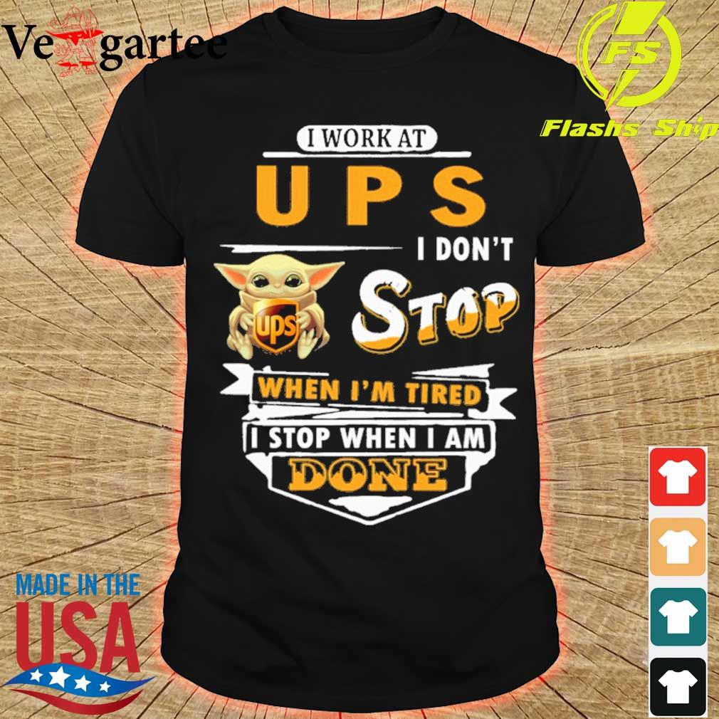 Baby Yoda hug i work at UPS i don't stop when i'm tired i stop when i am done shirt
