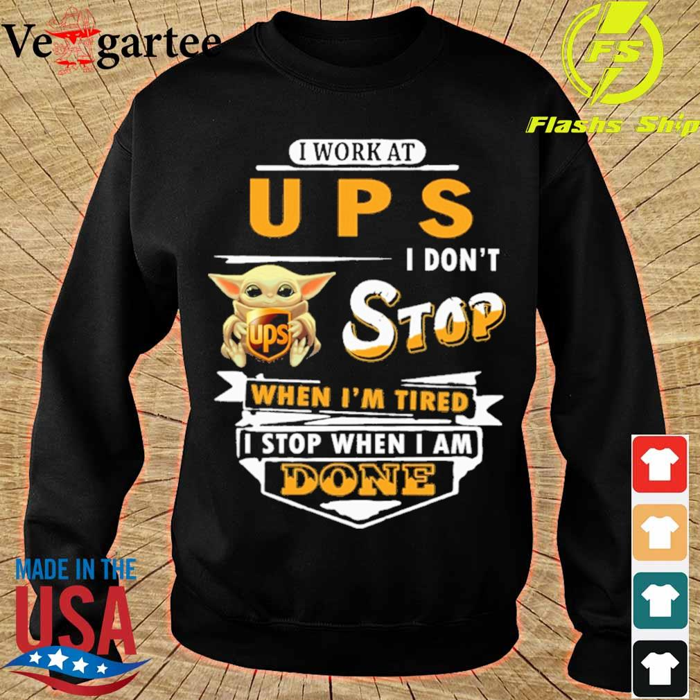 Baby Yoda hug i work at UPS i don't stop when i'm tired i stop when i am done s sweater