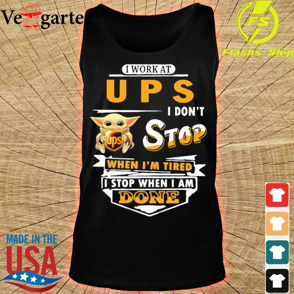 Baby Yoda hug i work at UPS i don't stop when i'm tired i stop when i am done s tank top