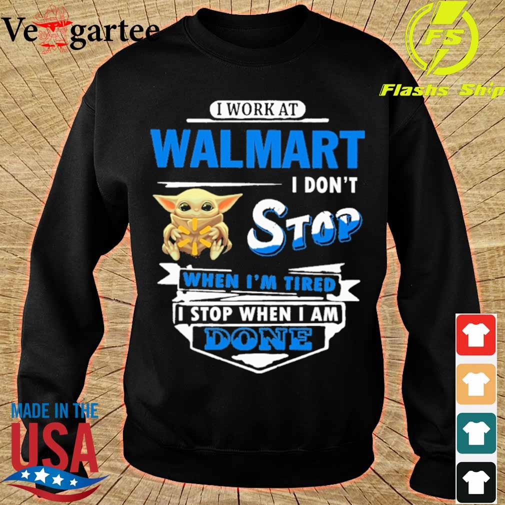 Baby Yoda hug i work at Walmart i don't stop when i'm tired i stop when i am done s sweater