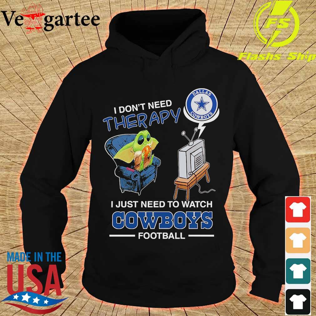 Baby Yoda I dont need therapy I just need to watch Cowboys football s hoodie