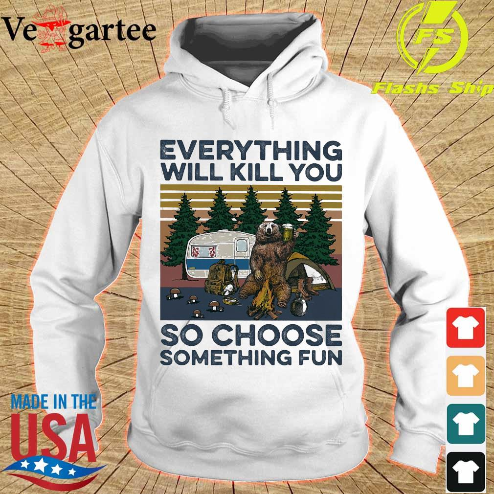 Bear camping Everything will kill You so choose something fun vintage s hoodie
