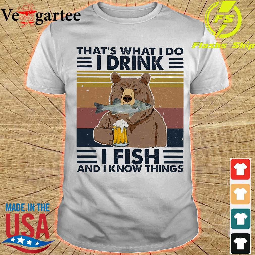 Bear that_s what I do I drink I fish and I know things vintage shirt