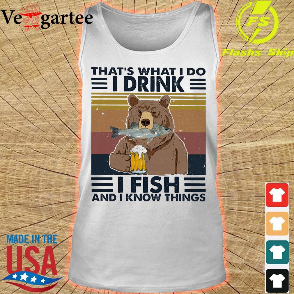 Bear that_s what I do I drink I fish and I know things vintage s tank top