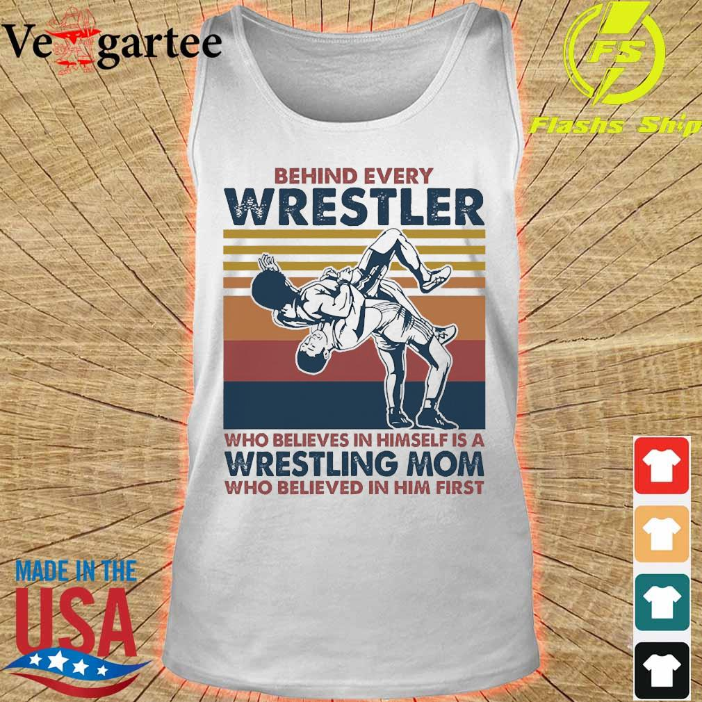 Behind every Wrestler Who believes in himself is a Wrestling mom who believed in him first vintage s tank top