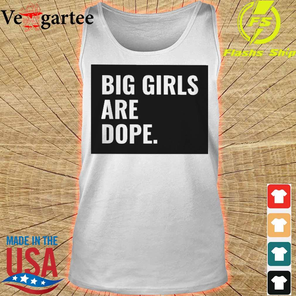 Big girls are dope s tank top