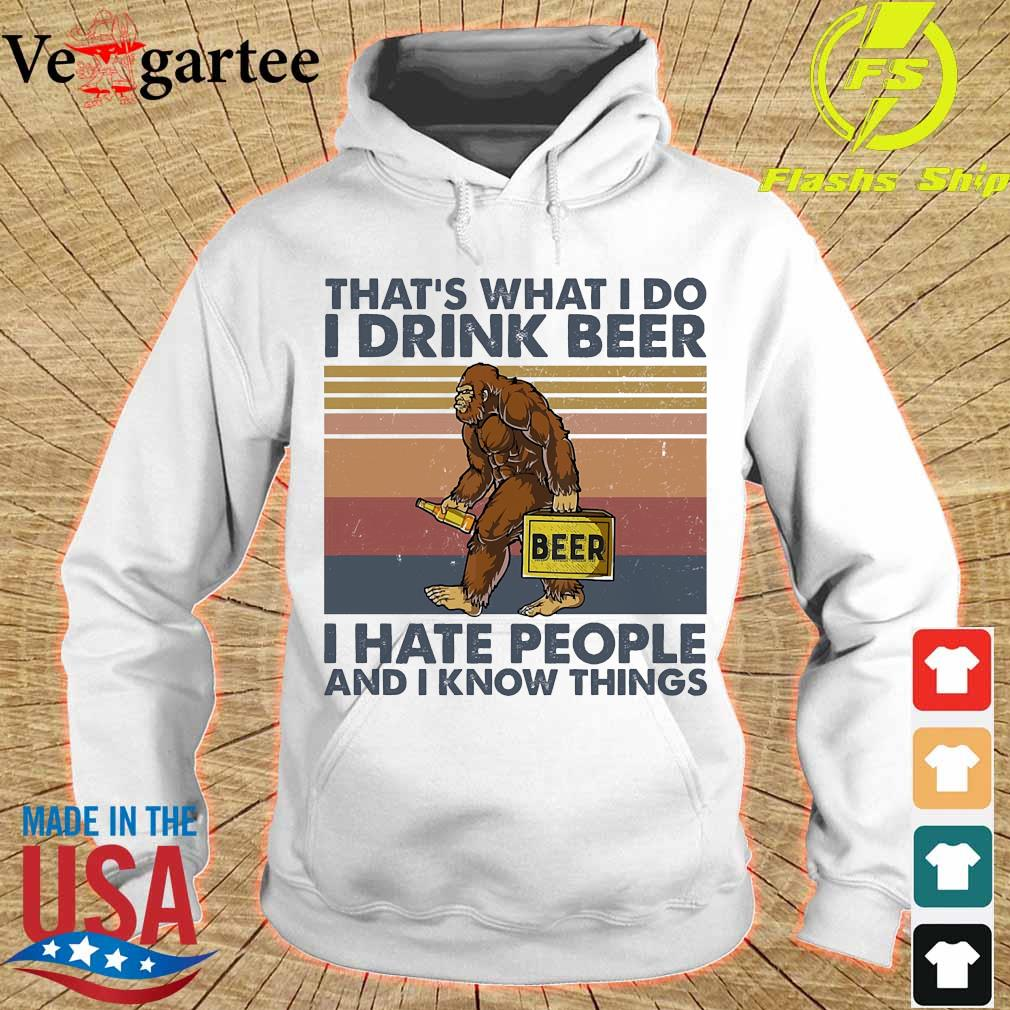Bigfoot that_s what I do I drink beer I hate people and I know things s hoodie