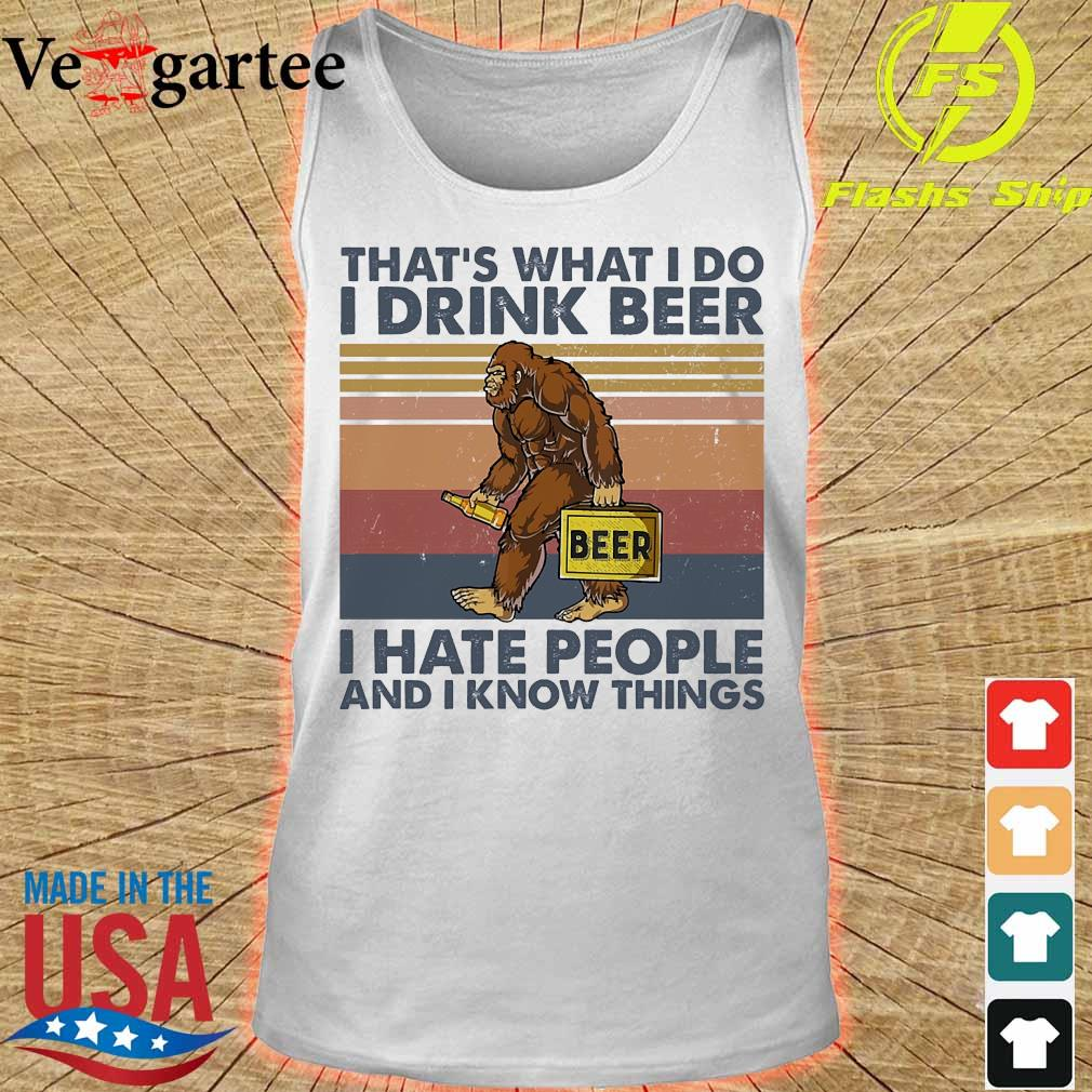 Bigfoot that_s what I do I drink beer I hate people and I know things s tank top