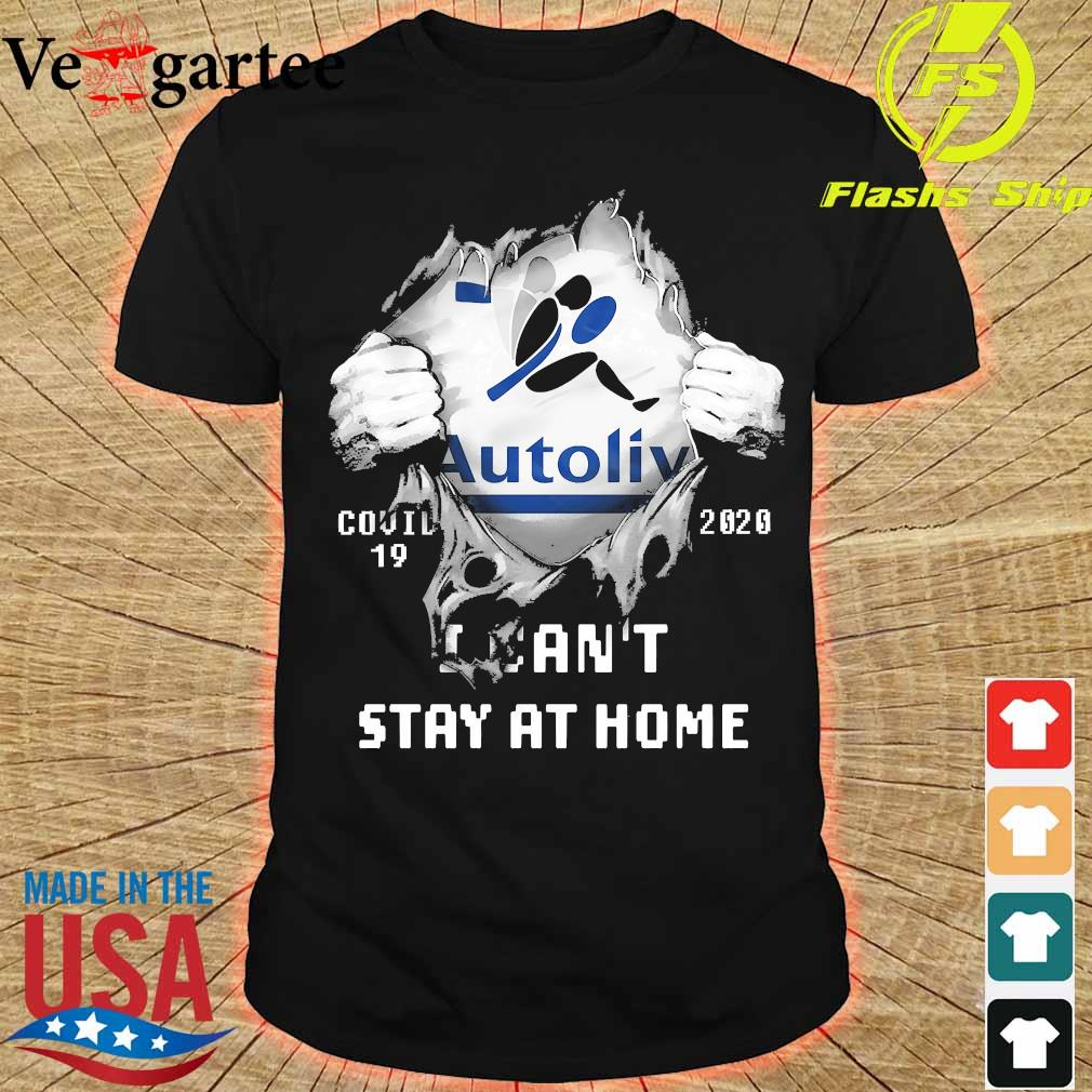 Blood inside me Autolv covid-19 2020 I can't stay at home shirt