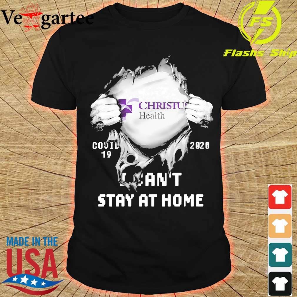 Blood inside me Christus Health covid-19 2020 I can't stay at home shirt