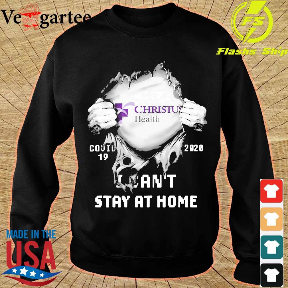 Blood inside me Christus Health covid-19 2020 I can't stay at home s sweater