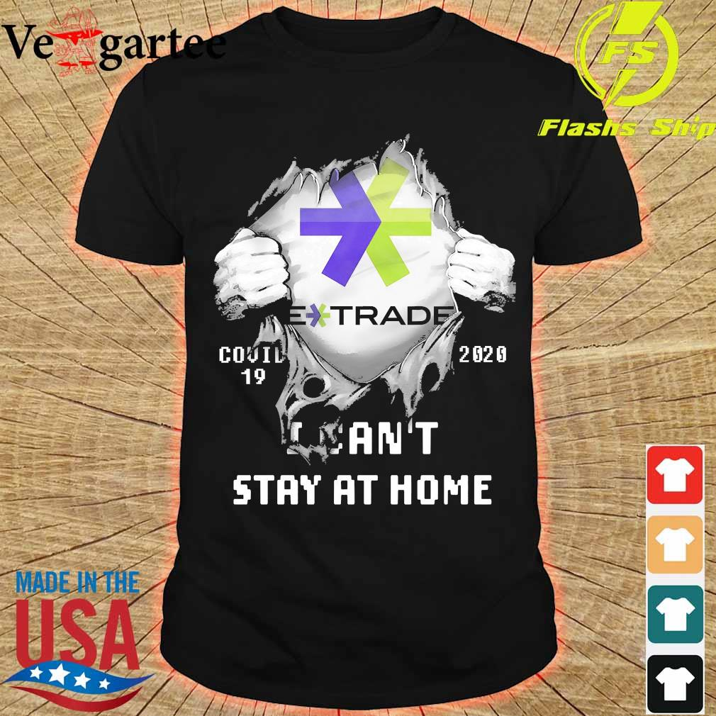 Blood inside me E Trade covid-19 2020 I can't stay at home shirt