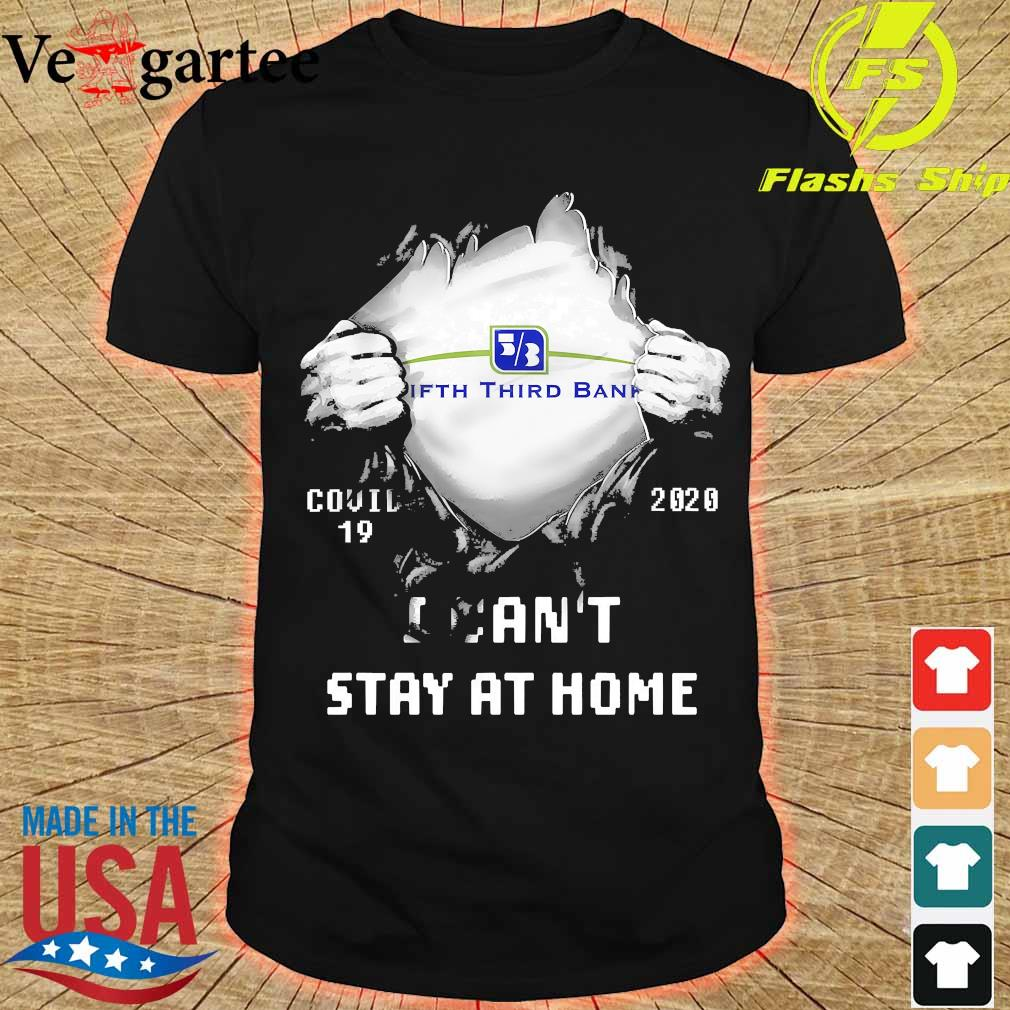 Blood inside me Fifth Third Bank covid-19 2020 I can't stay at home shirt