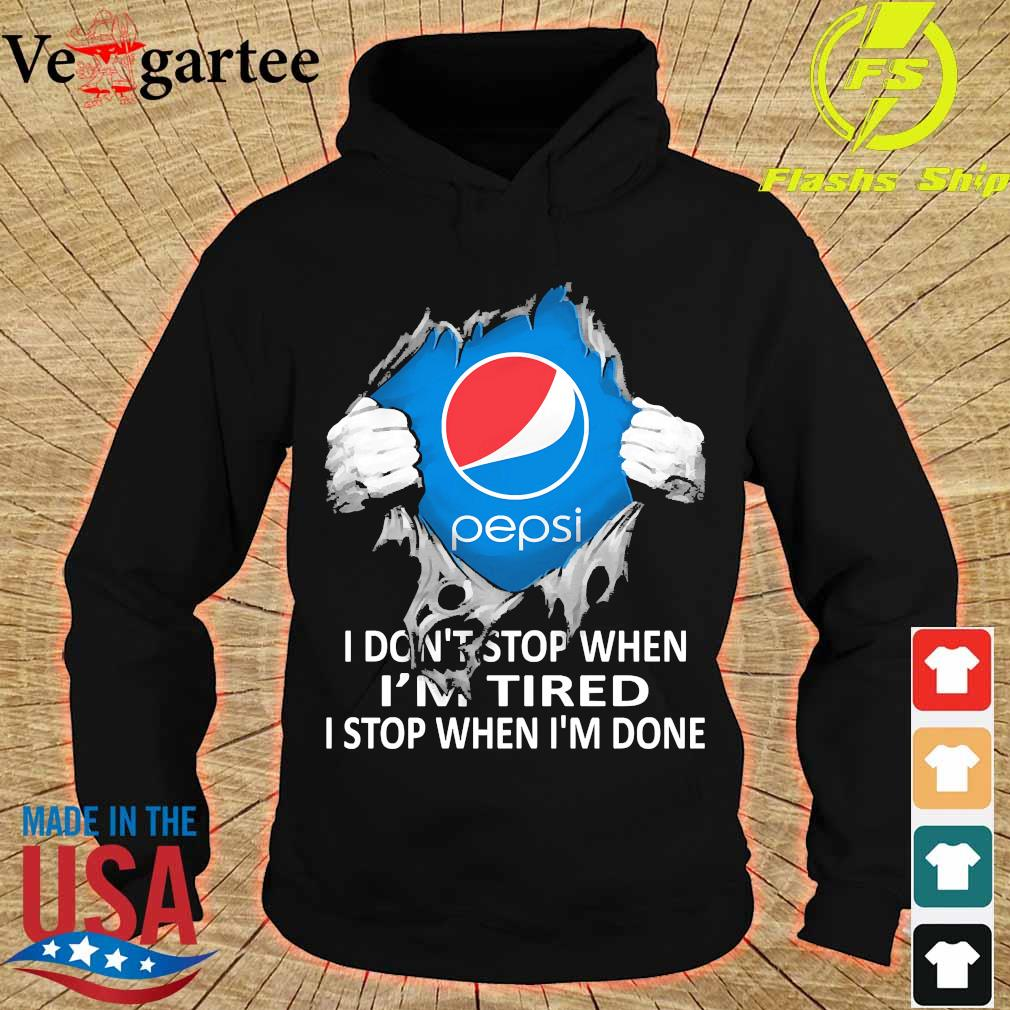 Blood inside me Pepsi I don't stop when I'm tired I stop when I'm done s hoodie
