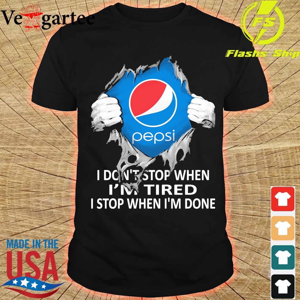 Blood inside me Pepsi I don't stop when I'm tired I stop when I'm done shirt
