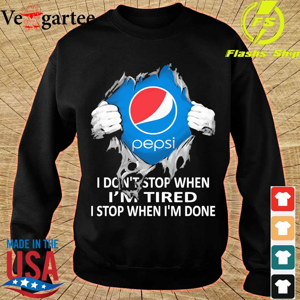 Blood inside me Pepsi I don't stop when I'm tired I stop when I'm done s sweater