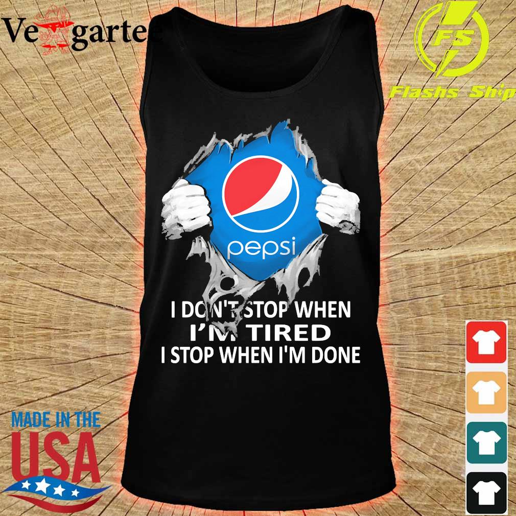 Blood inside me Pepsi I don't stop when I'm tired I stop when I'm done s tank top